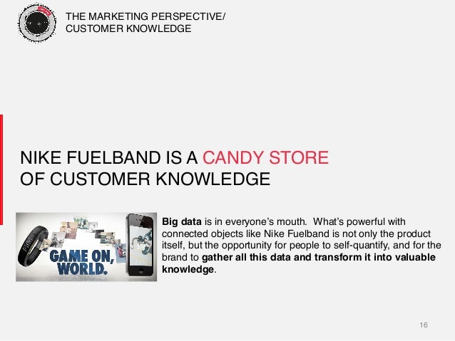 16! Big data is in everyone's mouth. What's powerful with! connected objects like Nike Fuelband is not only the product! i...