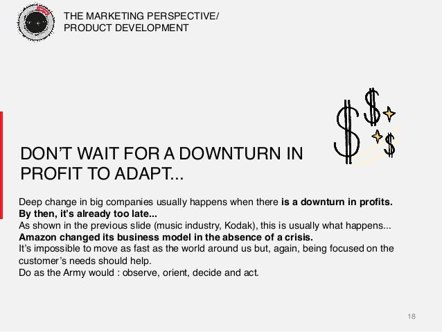 18! DON'T WAIT FOR A DOWNTURN IN PROFIT TO ADAPT...! Deep change in big companies usually happens when there is a downturn...