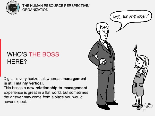 27! WHO'S THE BOSS HERE?! Digital is very horizontal, whereas management is still mainly vertical.! This brings a new rela...