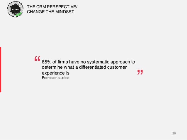 29! 85% of firms have no systematic approach to determine what a differentiated customer experience is.