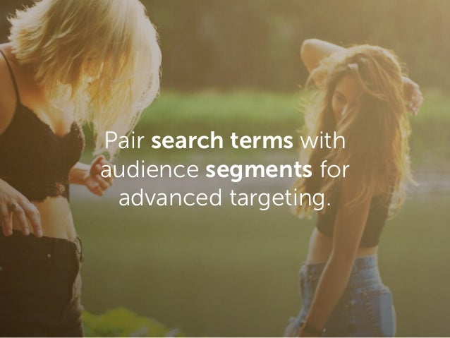 Pair search terms with audience segments for advanced targeting.