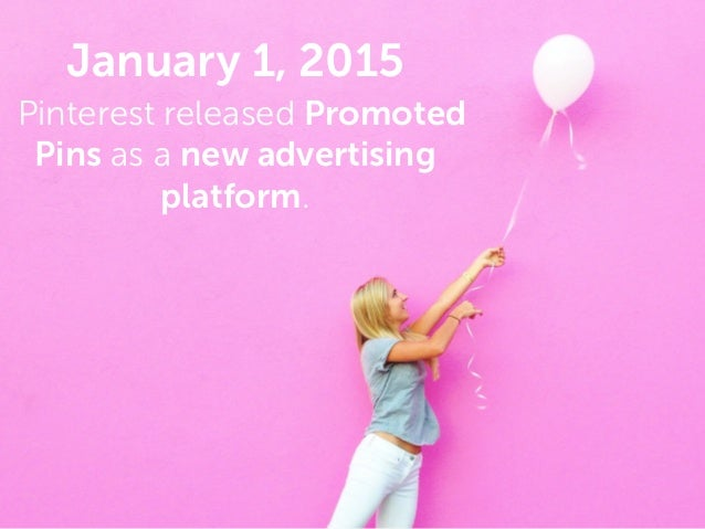 January 1, 2015 Pinterest released Promoted Pins as a new advertising platform.
