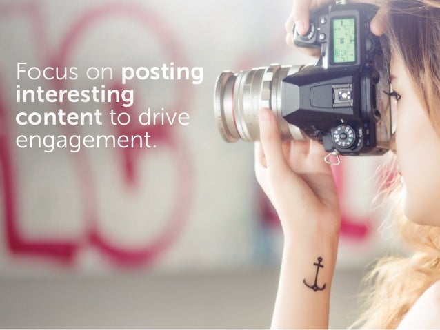 Focus on posting interesting content to drive engagement.