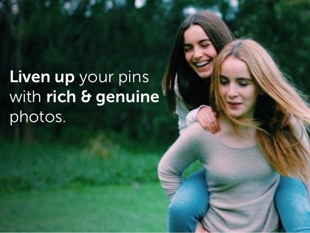 Liven up your pins with rich & genuine photos.