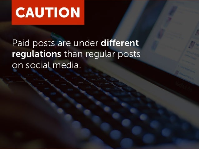 CAUTION Paid posts are under different regulations than regular posts on social media.