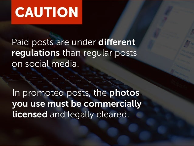 Paid posts are under different regulations than regular posts on social media. CAUTION In promoted posts, the photos you u...