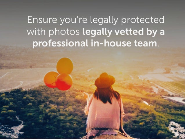 Ensure you're legally protected with photos legally vetted by a professional in-house team.