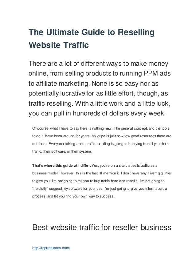 The Ultimate Guide to Reselling Website Traffic There are a lot of different ways to make money online, from selling produ...
