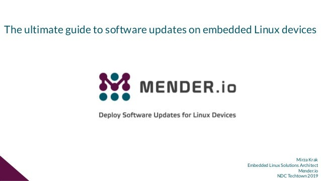 Mirza Krak Embedded Linux Solutions Architect Mender.io NDC Techtown 2019 The ultimate guide to software updates on embedd...
