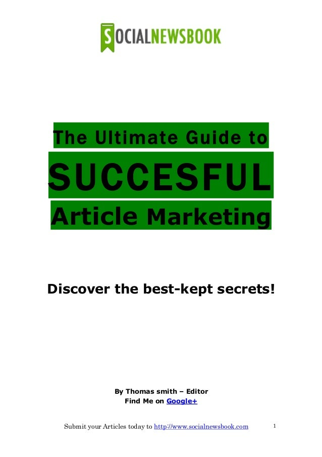 Submit your Articles today to http://www.socialnewsbook.com 1The Ultimate Guide toSUCCESFULArticle MarketingDiscover the b...