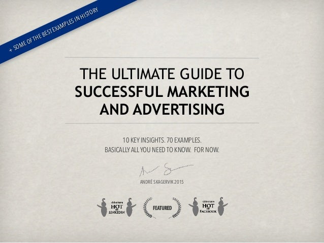 10 KEY INSIGHTS. 70 EXAMPLES.  BASICALLYALLYOU NEED TO KNOW. FOR NOW.     ANDRÉ SKAGERVIK 2015 THE ULTIMATE GUIDE TO...
