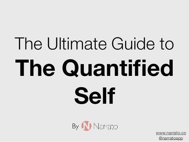 The Ultimate Guide toThe QuantifiedSelfwww.narrato.co@narratoappBy