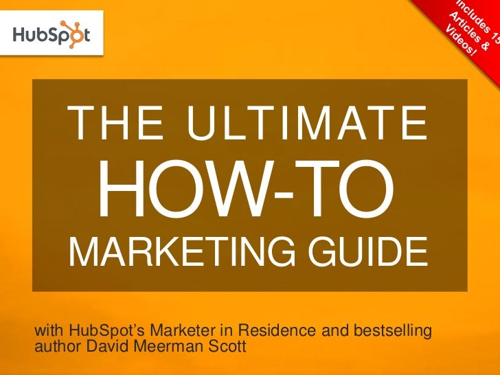 """THE ULTIMATE       HOW-TO    MARKETING GUIDEwith HubSpot""""s Marketer in Residence and bestsellingauthor David Meerman Scott"""