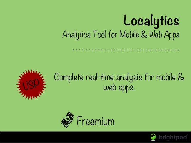 Localytics Freemium Analytics Tool for Mobile & Web Apps Complete real-time analysis for mobile & web apps. USP