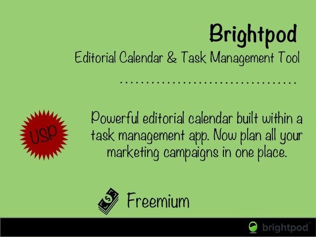 Brightpod Freemium Editorial Calendar & Task Management Tool USP Powerful editorial calendar built within a task managemen...