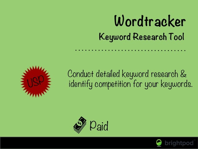 Conduct detailed keyword research & identify competition for your keywords. Keyword Research Tool  Paid USP Wordtracker