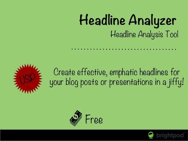 Headline Analyzer Free Headline Analysis Tool USP Create effective, emphatic headlines for your blog posts or presentation...