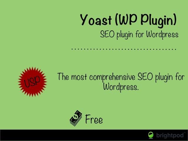 Yoast (WP Plugin) Free SEO plugin for Wordpress  USP  The most comprehensive SEO plugin for Wordpress.