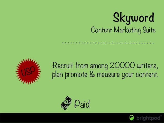Skyword Paid Content Marketing Suite USP Recruit from among 20000 writers, plan promote & measure your content.