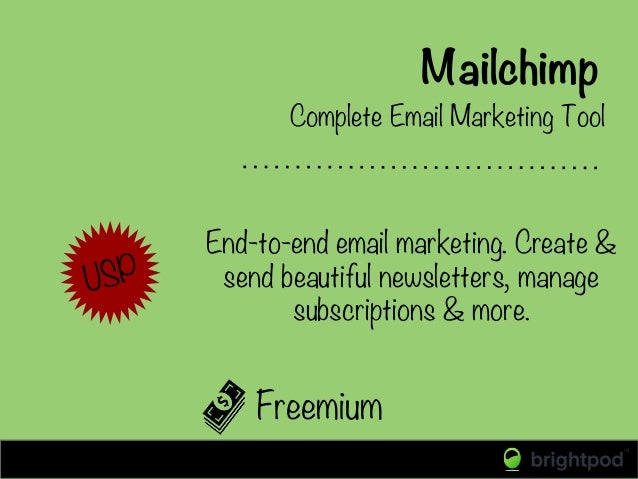 Mailchimp Freemium Complete Email Marketing Tool USP End-to-end email marketing. Create & send beautiful newsletters, mana...