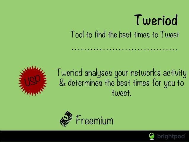 Tweriod Freemium Tool to find the best times to Tweet USP Tweriod analyses your networks activity & determines the best ti...