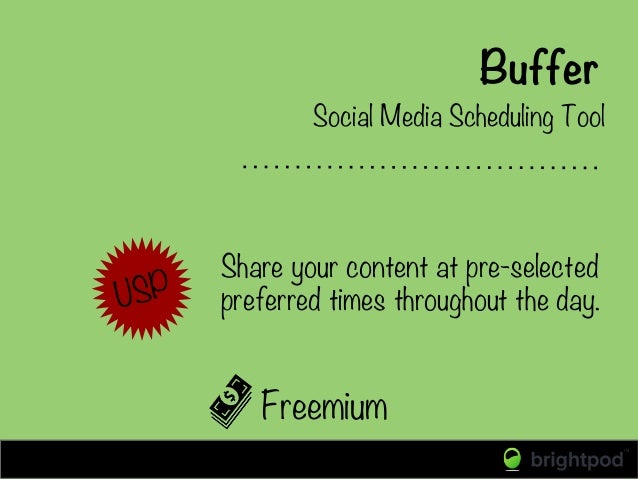 Buffer Freemium Social Media Scheduling Tool USP Share your content at pre-selected preferred times throughout the day.