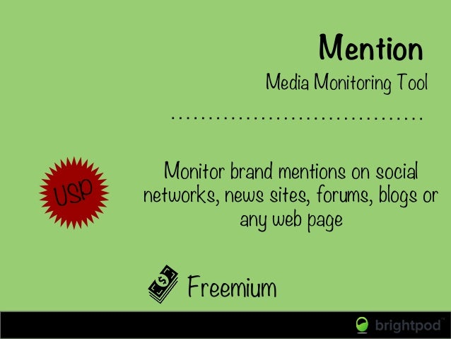 Mention Freemium Media Monitoring Tool USP Monitor brand mentions on social networks, news sites, forums, blogs or any web...