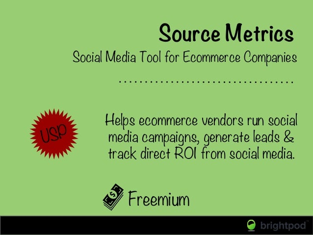 Source Metrics Freemium Social Media Tool for Ecommerce Companies USP Helps ecommerce vendors run social media campaigns, ...