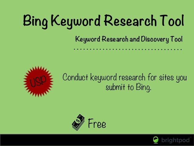 Bing Keyword Research Tool Keyword Research and Discovery Tool Conduct keyword research for sites you submit to Bing. Free...