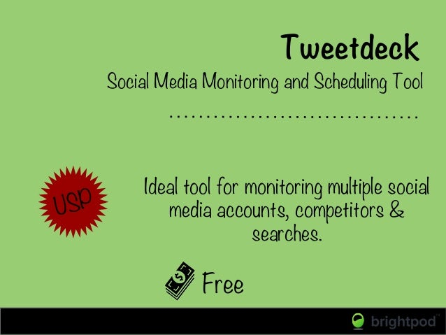 Tweetdeck Free Social Media Monitoring and Scheduling Tool USP Ideal tool for monitoring multiple social media accounts, c...