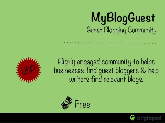 MyBlogGuest Free USP Highly engaged community to helps businesses find guest bloggers & help writers find relevant blogs. ...