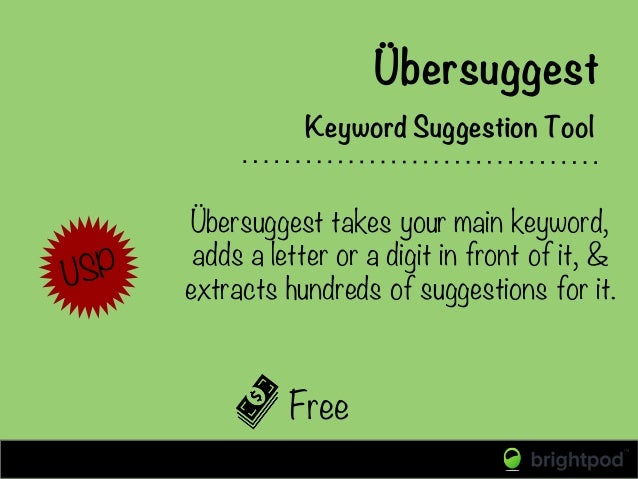 Free Keyword Suggestion Tool Übersuggest takes your main keyword, adds a letter or a digit in front of it, & extracts hund...