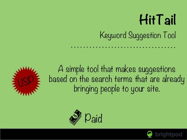 HitTail Paid Keyword Suggestion Tool A simple tool that makes suggestions based on the search terms that are already bring...