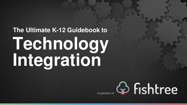 The Ultimate K-12 Guidebook to Technology Integration