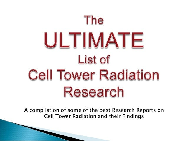 A compilation of some of the best Research Reports on      Cell Tower Radiation and their Findings