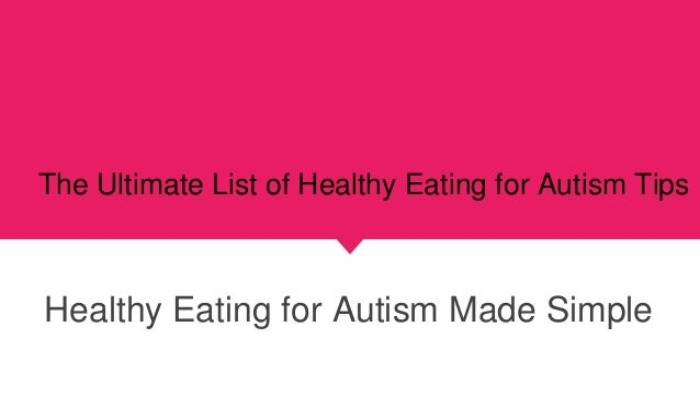 The Ultimate List of Healthy Eating for Autism Tips Healthy Eating for Autism Made Simple