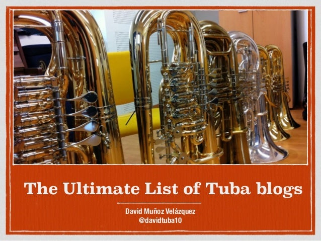 The Ultimate List of Tuba blogs David Muñoz Velázquez @davidtuba10