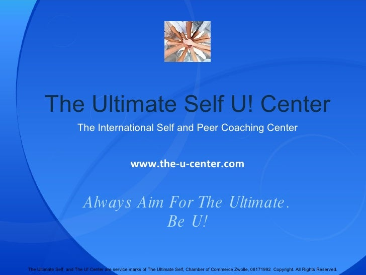 The Ultimate Self U! Center The International Self and Peer Coaching Center Always Aim For The Ultimate. Be U! www.the-u-c...