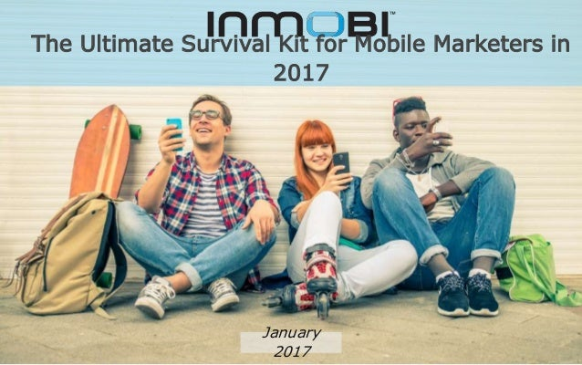 The Ultimate Survival Kit for Mobile Marketers in 2017 January 2017