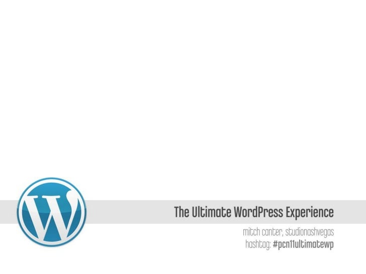 The Ultimate WordPress Experience (for PodCampNashville #pcn11)