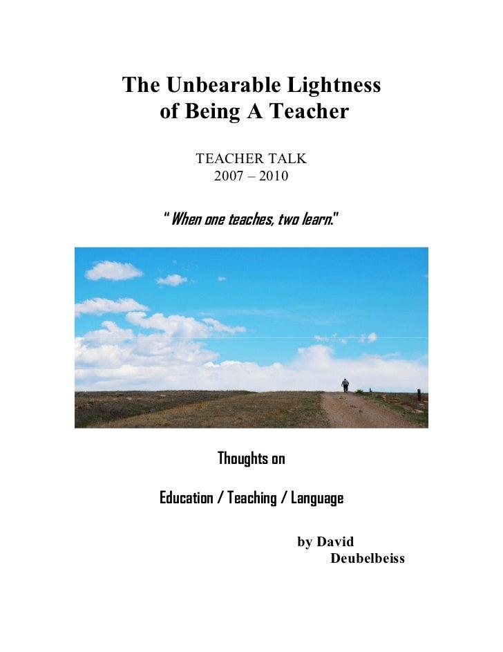 "The Unbearable Lightness   of Being A Teacher         TEACHER TALK           2007 – 2010   ""When one teaches, two learn."" ..."