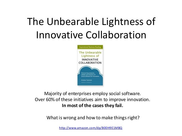 The Unbearable Lightness of Innovative Collaboration  Majority of enterprises employ social software. Over 60% of these in...