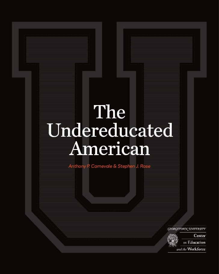 TheUndereducated  American  Anthony P. Carnevale & Stephen J. Rose