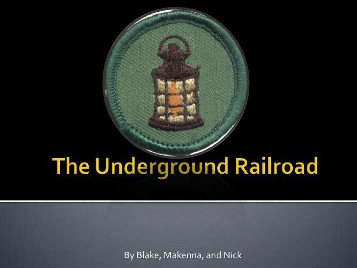 The Underground Railroad<br />By Blake, Makenna, and Nick<br />