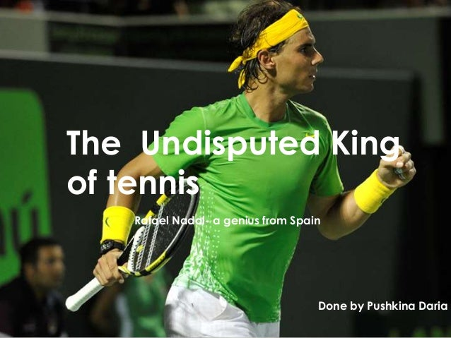 The Undisputed King of tennis Rafael Nadal- a genius from Spain Done by Pushkina Daria