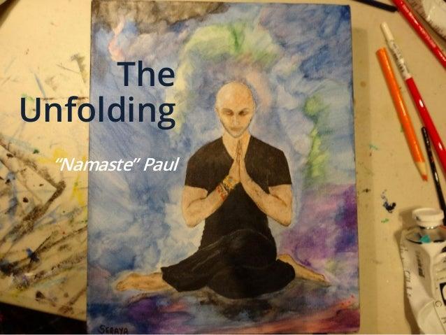 """The Unfolding """"Namaste"""" Paul"""