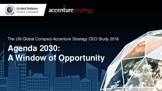 The UN Global Compact-Accenture Strategy CEO Study 2016 Agenda 2030: A Window of Opportunity