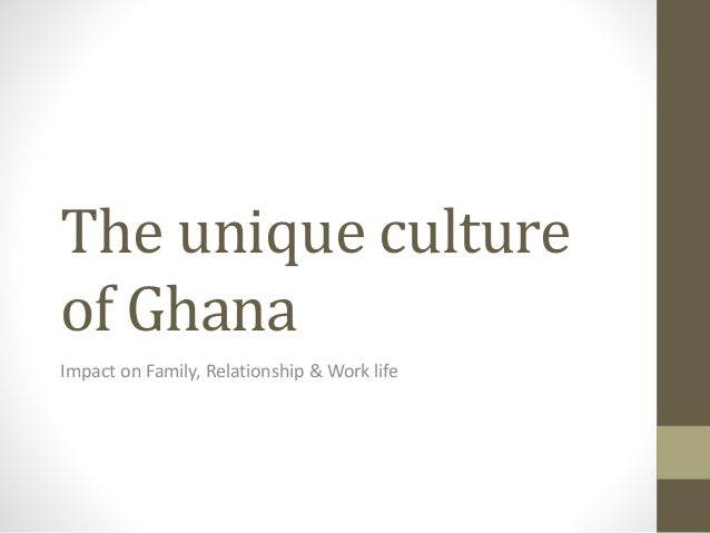 The unique culture of Ghana Impact on Family, Relationship & Work life
