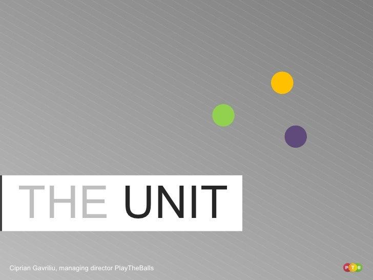 THE   UNIT Ciprian Gavriliu, managing director PlayTheBalls