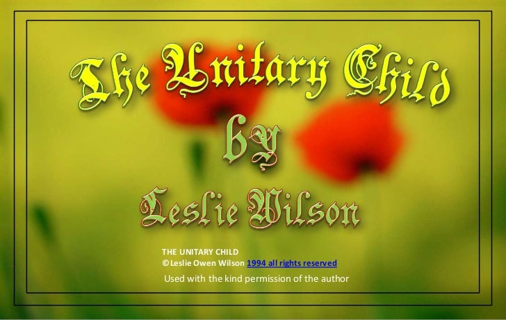 THE UNITARY CHILD©Leslie Owen Wilson 1994 all rights reservedUsed with the kind permission of the author